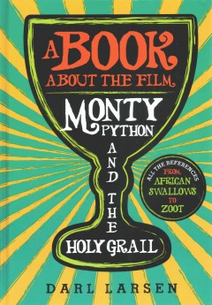 Book About the Film Monty Python and the Holy Grail : All the References from African Swallows to Zoot