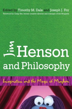 Jim Henson and Philosophy : Imagination and the Magic of Mayhem