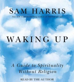 Waking up : a guide to spirituality without religion - Sam Harris.