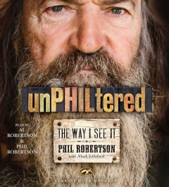 UnPHILtered : the way I see it - Phil Robertson with Mark Schlabach.