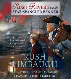 Rush Revere and the star-spangled banner : time-travel adventures with exceptional Americans / Rush Limbaugh with Kathryn Adams Limbaugh ; historical consultant: Jonathan Adams Rogers ; children's writing consultant: Chris Schoebinger. - Rush Limbaugh with Kathryn Adams Limbaugh ; historical consultant: Jonathan Adams Rogers ; children's writing consultant: Chris Schoebinger.
