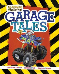 Garage tales - written by Jon Scieszka ; characters and environments designed by the Design Garage, David Shannon, Loren Long, David Gordon.