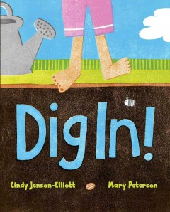 Dig in! /  words by Cindy Jenson-Elliott ; dirt by Mary Peterson.