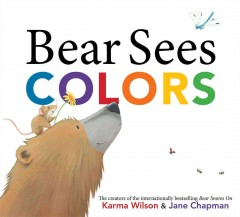 Bear sees colors - Karma Wilson ; illustrations by Jane Chapman.