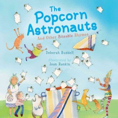 The popcorn astronauts : and other biteable rhymes / Deborah Ruddell ; illustrated by Joan Rankin. - Deborah Ruddell ; illustrated by Joan Rankin.