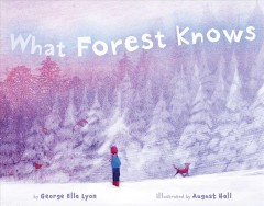 What Forest knows - George Ella Lyon ; illustrated by August Hall.