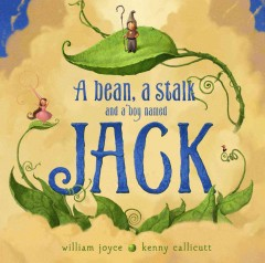 A bean, a stalk, and a boy named Jack - William Joyce ; Kenny Callicutt.