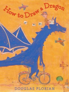 How to draw a dragon /  Douglas Florian. - Douglas Florian.