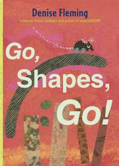 Go, shapes, go! - Denise Fleming.