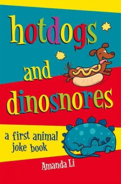 Hotdogs and dinosnores : a first animal joke book - by Amanda Li ; illustrated by Jane Eccles.
