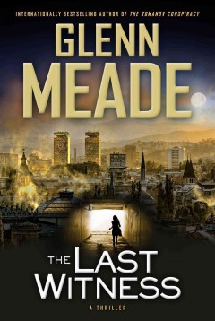 The last witness : a thriller - Glenn Meade.