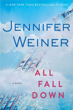 All fall down : a novel - Jennifer Weiner.