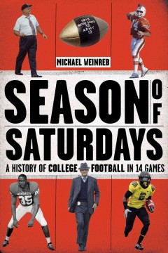 Season of Saturdays : a history of college football in 14 games - Michael Weinreb.