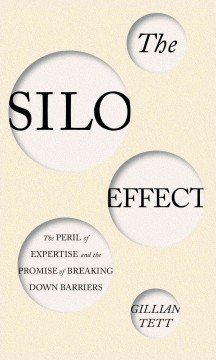 The silo effect : the peril of expertise and the promise of breaking down barriers / Gillian Tett. - Gillian Tett.