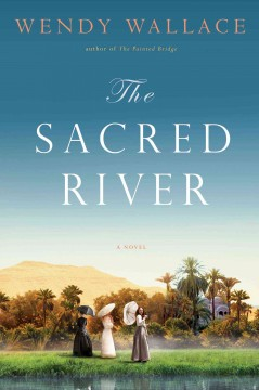 The sacred river : a novel / Wendy Wallace. - Wendy Wallace.