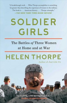 Soldier girls : The Battles of Three Women at Home and at War. Helen Thorpe.