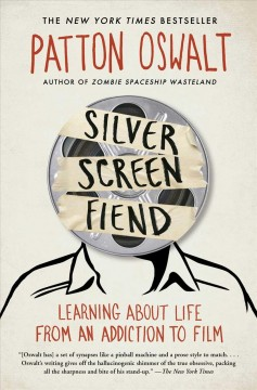 Silver screen fiend : learning about life from an addiction to film / Patton Oswalt. - Patton Oswalt.