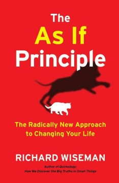 The as if principle : the radically new approach to changing your life / Richard Wiseman. - Richard Wiseman.