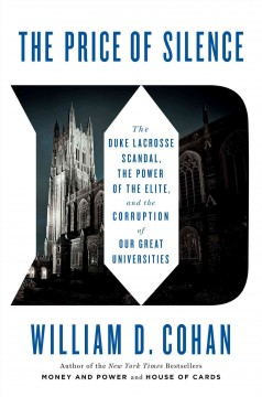 The price of silence : the Duke lacrosse scandal, the power of the elite, and the corruption of our great universities - William D. Cohan.