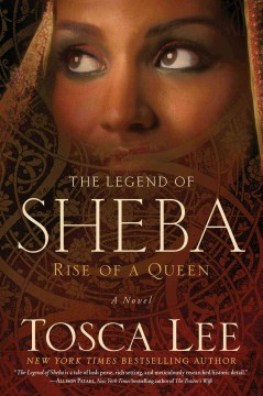 The legend of Sheba : rise of a queen : a novel - Tosca Lee.