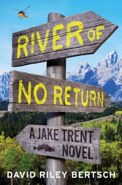 River of no return : a Jake Trent novel / David Riley Bertsch. - David Riley Bertsch.