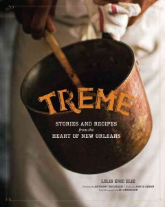 Treme : stories and recipes from the heart of New Orleans - Lolis Eric Elie ; foreword by Anthony Bourdain ; preface by David Simon ; recipe photographs by Ed Anderson.