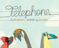 Telephone - by Mac Barnett ; illustrated by Jen Corace.