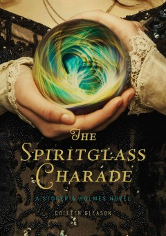 The spiritglass charade - Colleen Gleason.