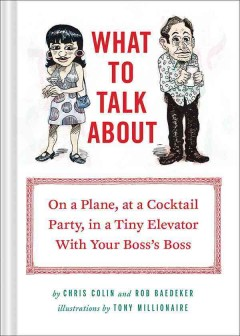 What to Talk About : On a Plane, at a Cocktail Party, in a Tiny Elevator With Your Boss's Boss