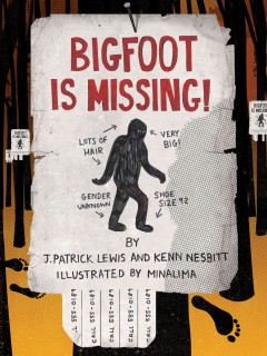 Bigfoot is missing! /  by J. Patrick Lewis and Kenn Nesbitt ; illustrated by MinaLima. - by J. Patrick Lewis and Kenn Nesbitt ; illustrated by MinaLima.