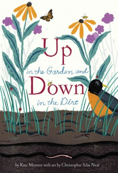 Up in the garden and down in the dirt /  by Kate Messner ; with art by Christopher Silas Neal. - by Kate Messner ; with art by Christopher Silas Neal.