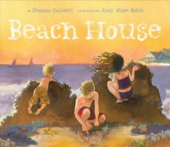 Beach house /  by Deanna Caswell ; illustrated by Amy June Bates. - by Deanna Caswell ; illustrated by Amy June Bates.