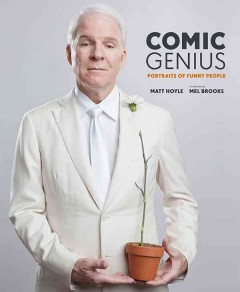Comic genius : portraits of funny people / Matt Hoyle ; introduction by Mel Brooks.