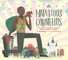 Marvelous Cornelius : Hurricane Katrina and the spirit of New Orleans / by Phil Bildner ; illustrations by John Parra. - by Phil Bildner ; illustrations by John Parra.