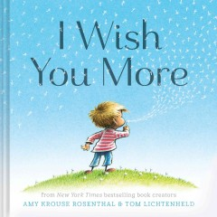 I wish you more /  by Amy Krouse Rosenthal ; illustrated by Tom Lichtenheld. - by Amy Krouse Rosenthal ; illustrated by Tom Lichtenheld.