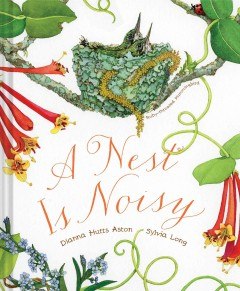 A nest is noisy /  by Dianna Hutts Aston + Sylvia Long. - by Dianna Hutts Aston + Sylvia Long.