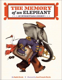 The memory of an elephant : an unforgettable journey - by Sophie Strady ; illustrations by Jean-François Martin.