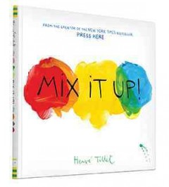 Mix it up! - Hervé Tullet ; translated by Christopher Franceschelli.