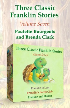 Franklin is lost, franklin's secret club, and franklin and harriet : Three Classic Franklin Stories. Paulette Bourgeois.