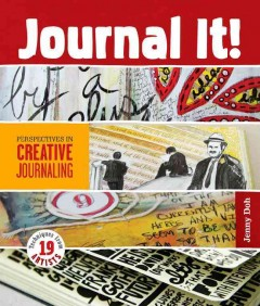 Journal it! : perspectives in creative journaling / [edited by] Jenny Doh. - [edited by] Jenny Doh.