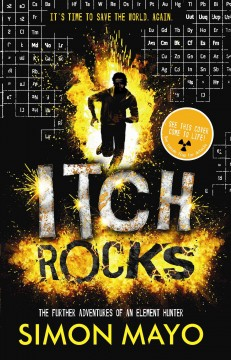 Itch rocks : the further adventures of an element hunter - Simon Mayo.