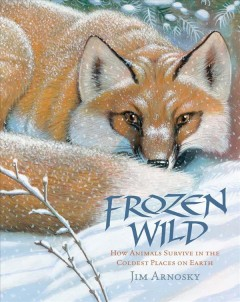Frozen wild : how animals survive in the coldest places on Earth / Jim Arnosky. - Jim Arnosky.