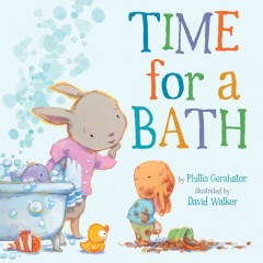 Time for a bath - by Phillis Gershator ; illustrated by David Walker.