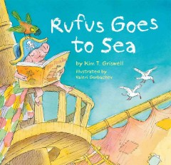 Rufus goes to sea /  by Kim T. Griswell ; illustrated by Valeri Gorbachev. - by Kim T. Griswell ; illustrated by Valeri Gorbachev.