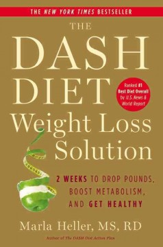 The DASH diet weight loss solution : 2 weeks to drop pounds, boost metabolism and get healthy / Marla Heller. - Marla Heller.