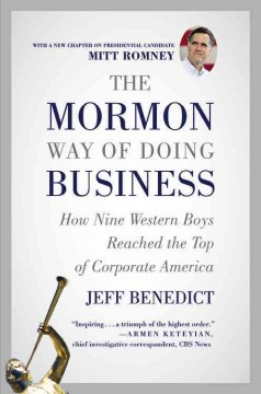 The Mormon way of doing business : how nine western boys reached the top of corporate America / Jeff Benedict. - Jeff Benedict.
