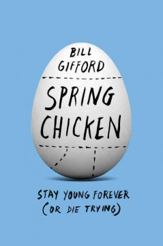 Spring Chicken : Stay Young Forever (Or Die Trying)