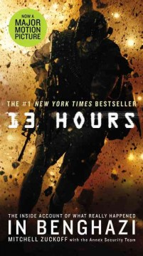 13 hours : the inside account of what really happened in Benghazi - Mitchell Zuckoff with members of the Annex security team.