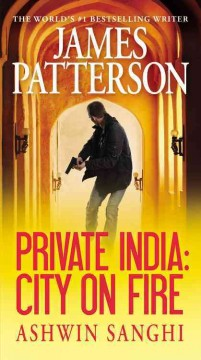 Private India : city on fire - James Patterson and Ashwin Sanghi.