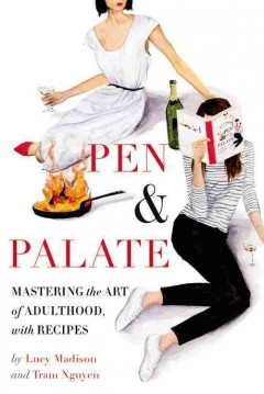 Pen & Palate : Mastering the Art of Adulthood, With Recipes